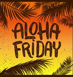 aloha friday hand drawn lettering phrase vector image