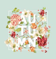 autumn hortensia flowers background design vector image vector image