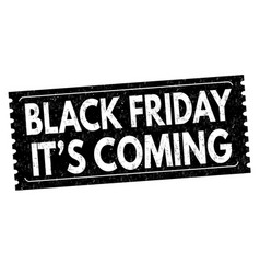 black friday its coming grunge rubber stamp vector image