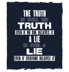 Inspiring motivation quote with text the truth is vector