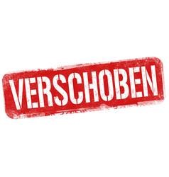 postponed on german language verschoben grunge vector image