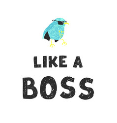 bird and hand drawn lettering - like a boss vector image