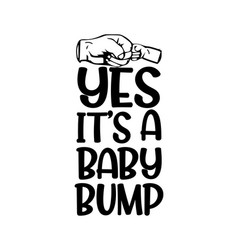 Yes its a baby bump hand drawn typography poster vector