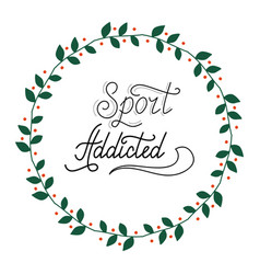 Hand drawn retro lettering sport addicted vector