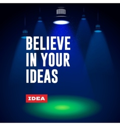 Idea concept Believe in your ideas vector