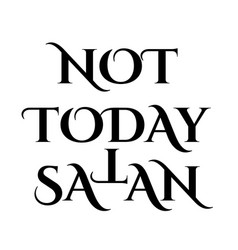 Not today satan- antichrist quote with occult vector
