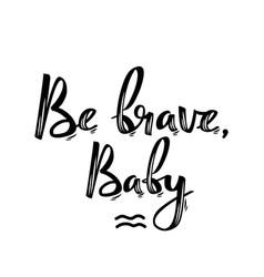 Be brave baby handwritten feminist slogan vector