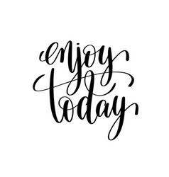 Enjoy today black and white hand lettering vector