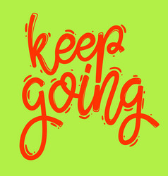 keep going lettering phrase for postcard banner vector image