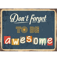 Retro metal sign Dont forget to be awesome vector