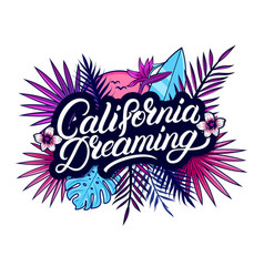 california dreaming hand written lettering text vector image