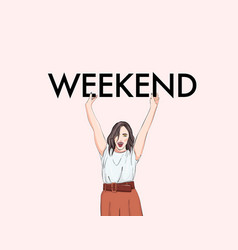 Girl holding weekend slogan fashion business vector
