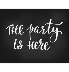The Party is here lettering quote typography vector