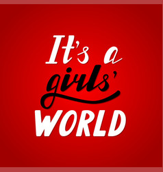 Hand written lettering it s a girls world vector