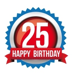 Twenty five years happy birthday badge ribbon vector image