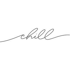 chill cursive script line lettering vector image