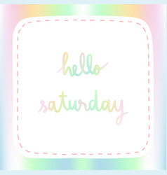pastel background with hello saturday hand vector image