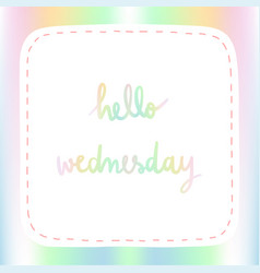 pastel background with hello wednesday hand vector image