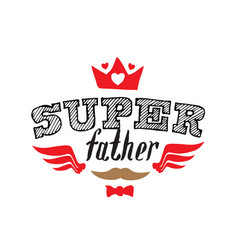 super father - t-shirt print happy fathers day vector image