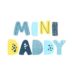 mini daddy - fun hand drawn nursery poster with vector image