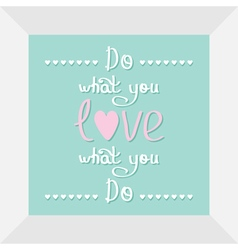 Do what you love qoute in frame heart line Flat vector image