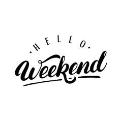 Hello Weekendn hand written lettering vector image vector image
