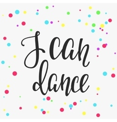 I can Dance quote typography vector image
