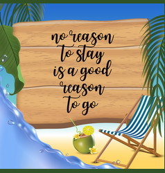 no reason to stay is a good reason to go vector image