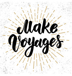 Make voyages hand drawn lettering phrase design vector