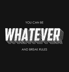 whatever slogan for t shirt modern tee shirt vector image