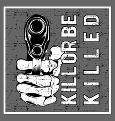 grunge style holding gun and text kill or be vector image