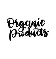organic products food nature hand written brush vector image