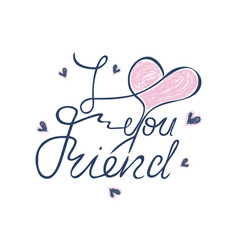 i love you friend hand lettering greeting card vector image
