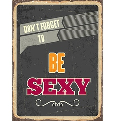 Retro metal sign be sexy vector image
