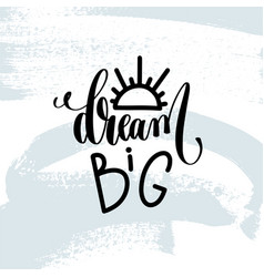 Dream big - hand lettering inscription on blue vector