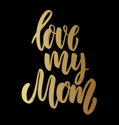 Love my mom lettering phrase for poster card vector