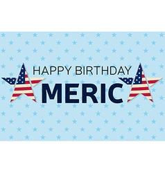 Happy Birthday America greeting card flyer Happy vector image vector image