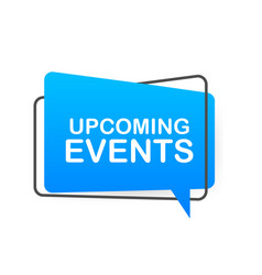 Upcoming events written on speech bubble vector