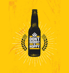 Dont worry be hoppy funny inspiring motivation vector