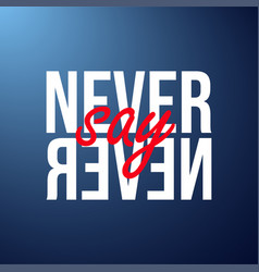 Never say never successful quote with modern vector