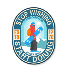 Stop wishing start doing snowboard club patch vector