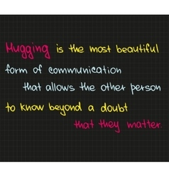 Hugging is the most beautuful form vector image vector image