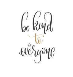 Be kind to everyone - hand lettering inscription vector