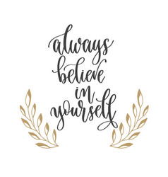 always believe in yourself - hand lettering vector image