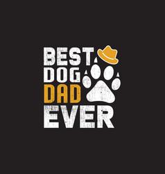 Best dog dad ever - dad typographic quotes label d vector