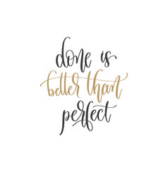 done is better than perfect - hand lettering vector image
