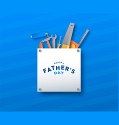 fathes day paper cut tool greeting card template vector image