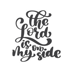 Hand lettering lord is on my side biblical vector