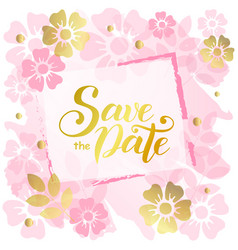 save the date in golden with frame of pink flowers vector image