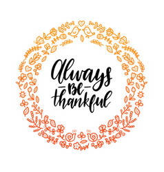Always be thankful lettering in round floral frame vector